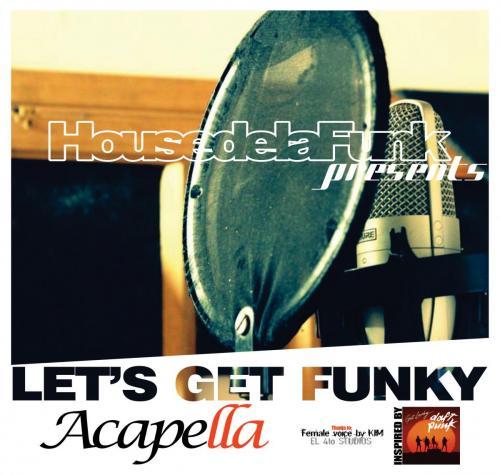 House de la Funk - Let's Get Funky [Acapella]